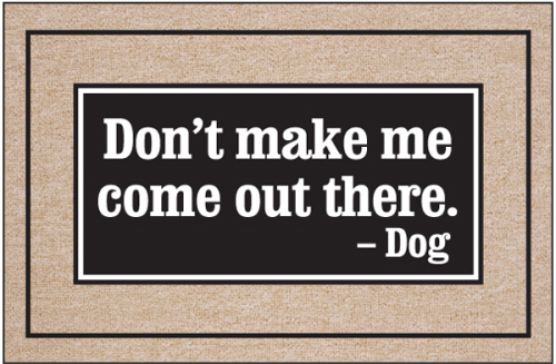 Don T Make Me Come Out Doormat