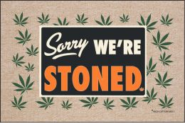 Sorry We're Stoned Doormat-19x30 Funny