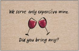 We Serve Expensive Wine Doormat-19x30 Funny